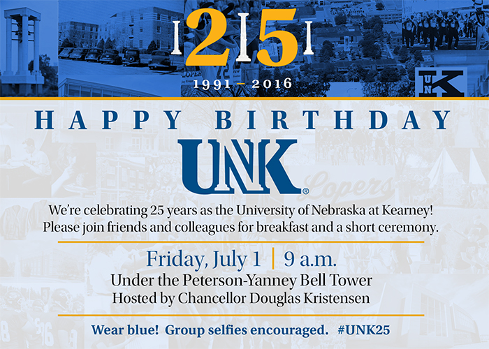 What: UNK 25th Birthday Celebration Breakfast When: 9 a.m., Friday, July 1 Where: UNK bell tower