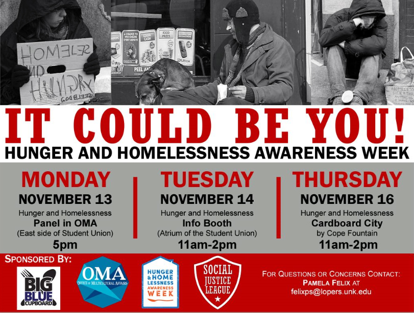 It Could Be You! Hunger and Homelessness Awareness Week. 5 p.m. Nov. 13, Panel in OMA; 11 a.m. Nov. 14, Info Booth in Student Union; 11 a.m. Nov. 16, Cardboard City by Cope Fountain